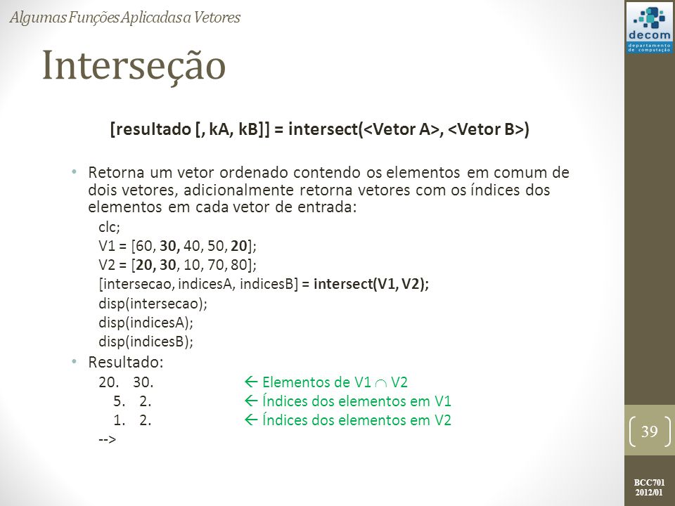 [resultado [, kA, kB]] = intersect(<Vetor A>, <Vetor B>)
